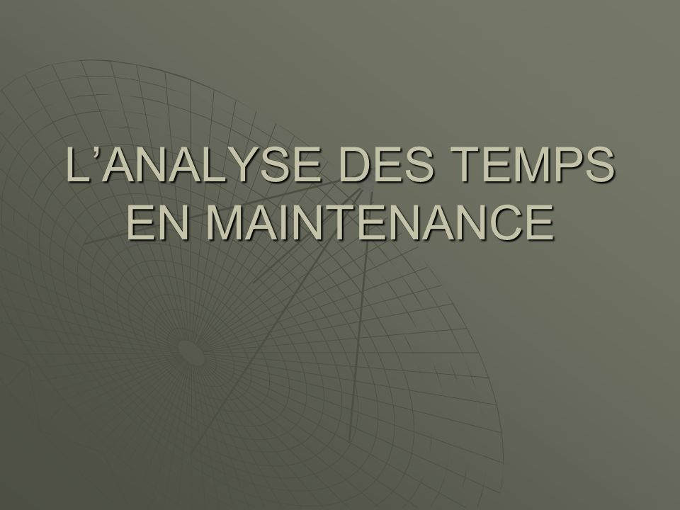 LANALYSE DES TEMPS EN MAINTENANCE