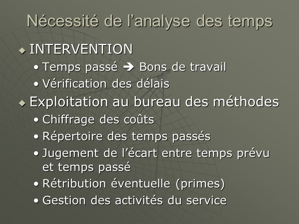Nécessité de lanalyse des temps INTERVENTION INTERVENTION Temps passé Bons de travailTemps passé Bons de travail Vérification des délaisVérification d