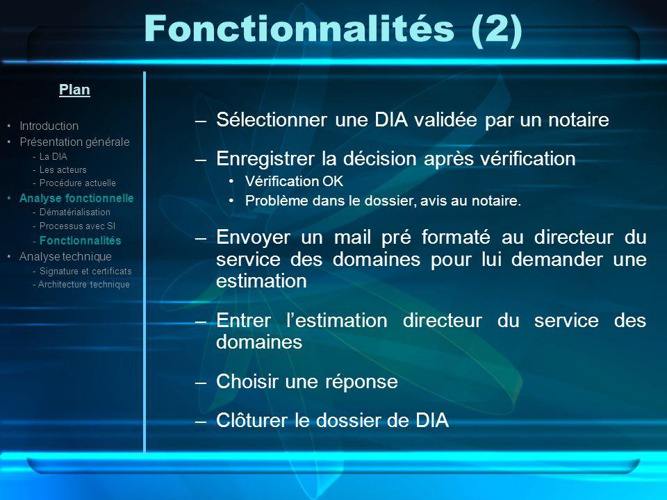 Fonctionnalités (2) –Sélectionner une DIA validée par un notaire –Enregistrer la décision après vérification Vérification OK Problème dans le dossier, avis au notaire.