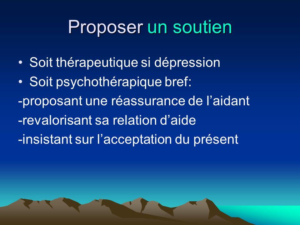 Proposer un soutien Soit thérapeutique si dépression Soit psychothérapique bref: -proposant une réassurance de laidant -revalorisant sa relation daide