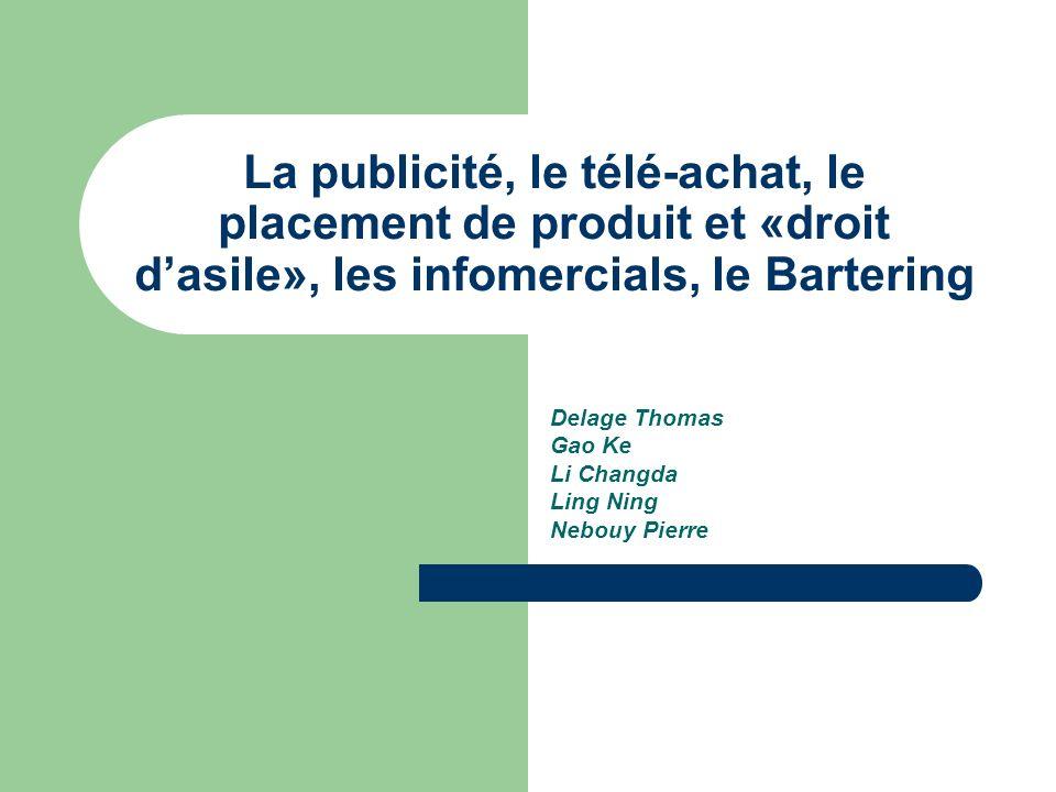 La publicité, le télé-achat, le placement de produit et «droit dasile», les infomercials, le Bartering Delage Thomas Gao Ke Li Changda Ling Ning Nebou