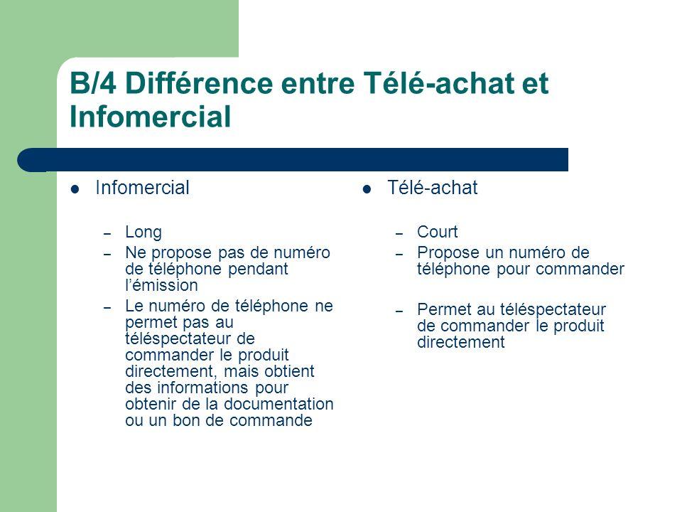 B/4 Différence entre Télé-achat et Infomercial Infomercial – Long – Ne propose pas de numéro de téléphone pendant lémission – Le numéro de téléphone n