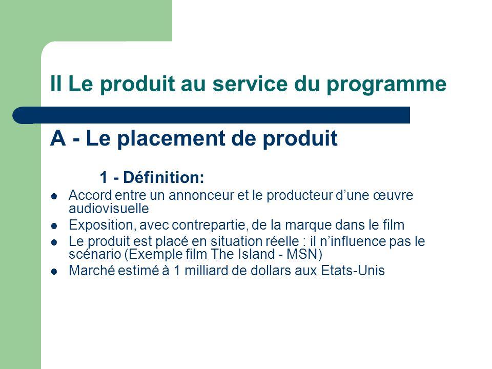 II Le produit au service du programme A - Le placement de produit 1 - Définition: Accord entre un annonceur et le producteur dune œuvre audiovisuelle
