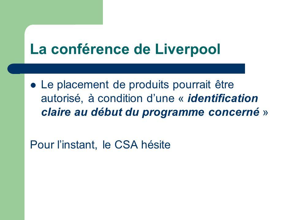 La conférence de Liverpool Le placement de produits pourrait être autorisé, à condition dune « identification claire au début du programme concerné »