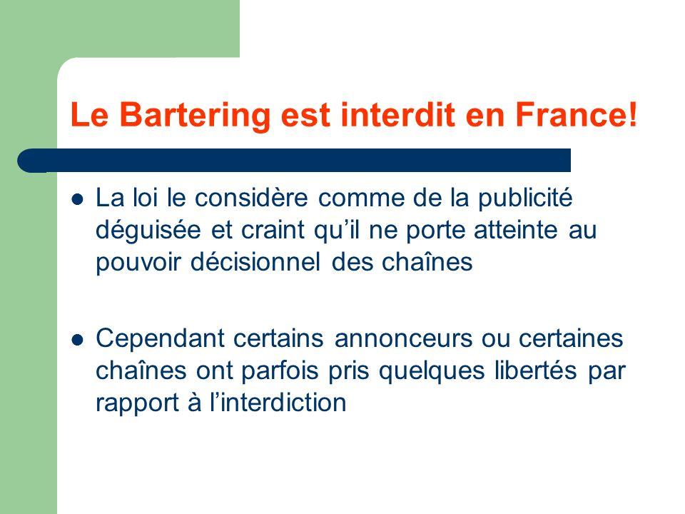 Le Bartering est interdit en France! La loi le considère comme de la publicité déguisée et craint quil ne porte atteinte au pouvoir décisionnel des ch