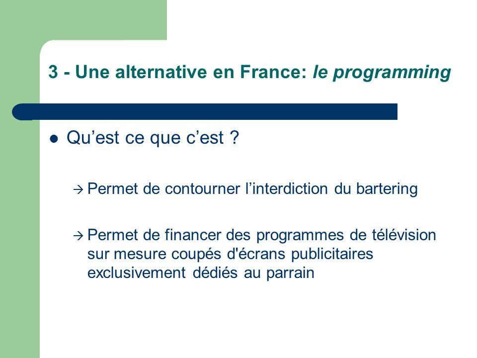 3 - Une alternative en France: le programming Quest ce que cest ? Permet de contourner linterdiction du bartering Permet de financer des programmes de