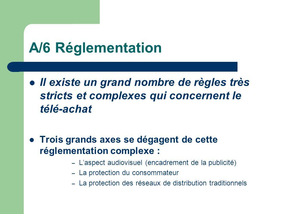 A/6 Réglementation Il existe un grand nombre de règles très stricts et complexes qui concernent le télé-achat Trois grands axes se dégagent de cette r