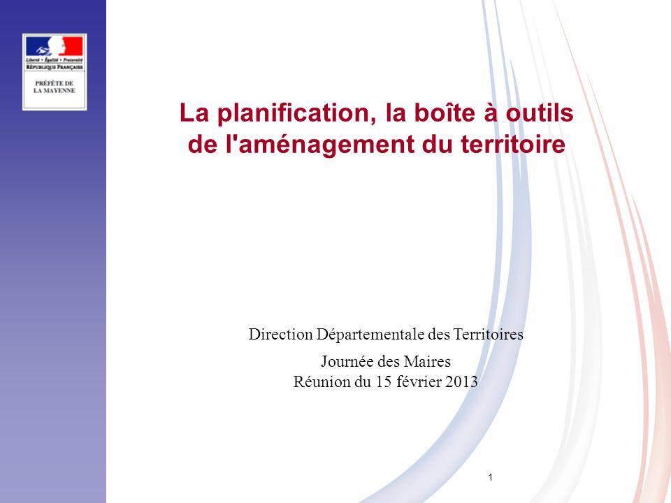 1 La planification, la boîte à outils de l'aménagement du territoire Direction Départementale des Territoires Journée des Maires Réunion du 15 février
