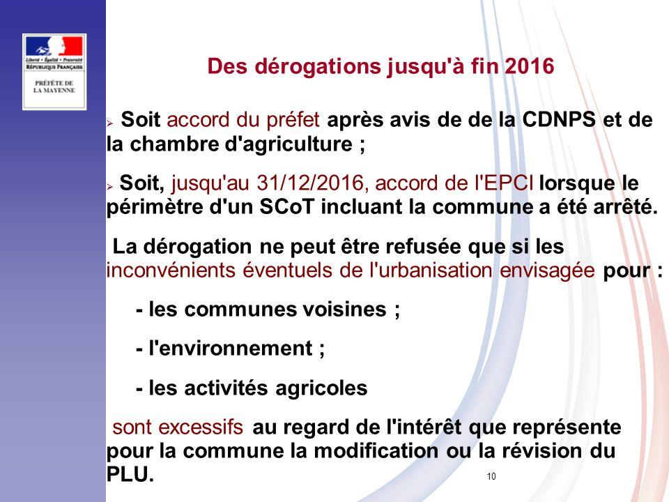10 Des dérogations jusqu'à fin 2016 Soit accord du préfet après avis de de la CDNPS et de la chambre d'agriculture ; Soit, jusqu'au 31/12/2016, accord