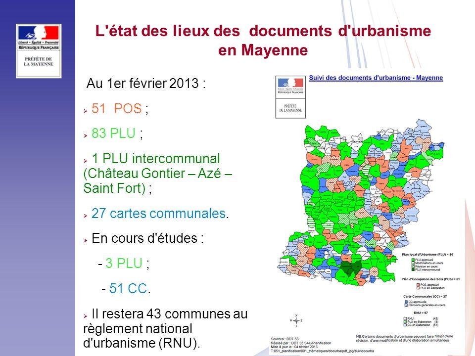 11 L'état des lieux des documents d'urbanisme en Mayenne Au 1er février 2013 : 51 POS ; 83 PLU ; 1 PLU intercommunal (Château Gontier – Azé – Saint Fo