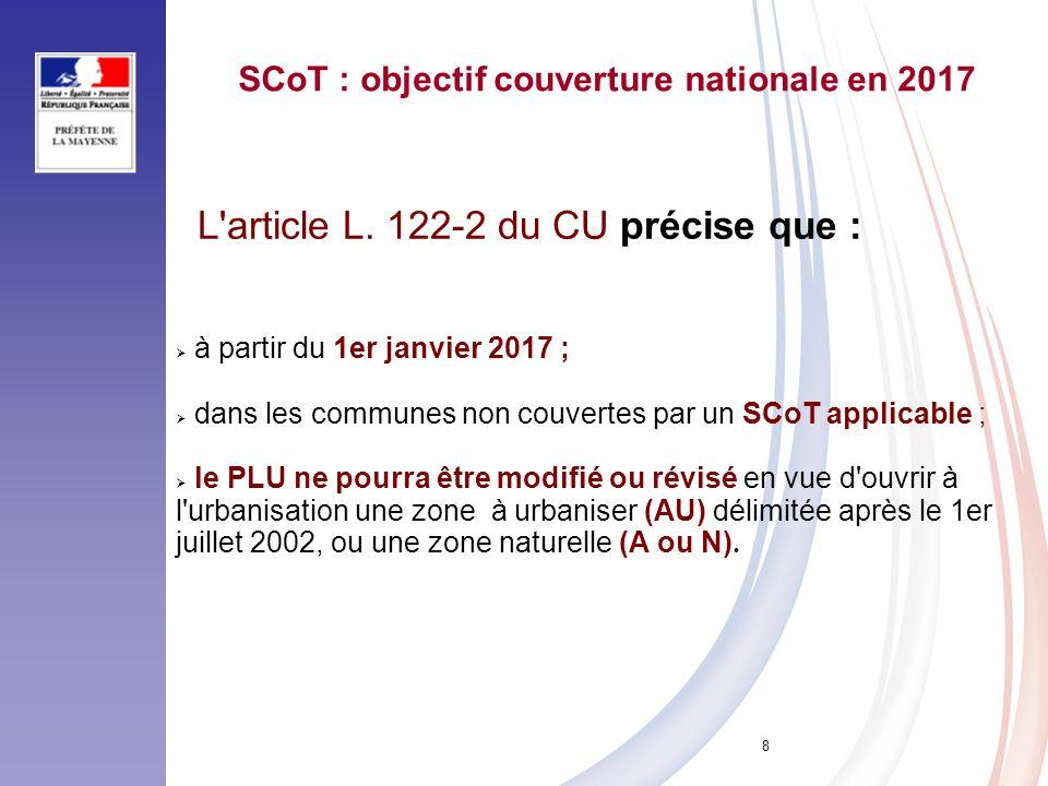 8 SCoT : objectif couverture nationale en 2017 L'article L. 122-2 du CU précise que : à partir du 1er janvier 2017 ; dans les communes non couvertes p