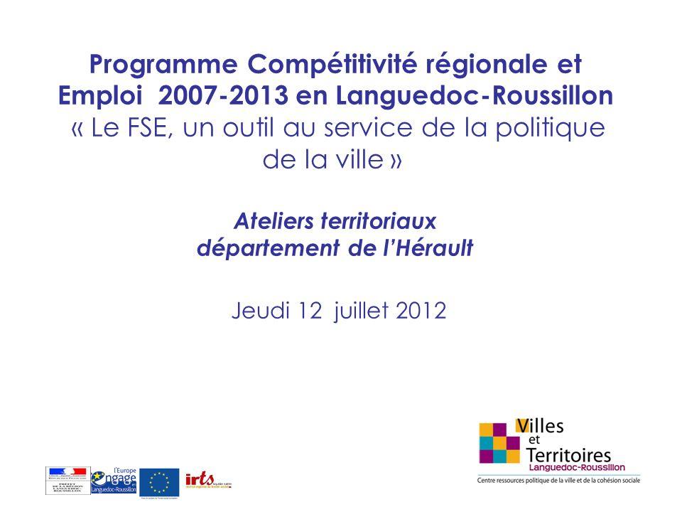 Programme Compétitivité régionale et Emploi 2007-2013 en Languedoc-Roussillon « Le FSE, un outil au service de la politique de la ville » Ateliers ter
