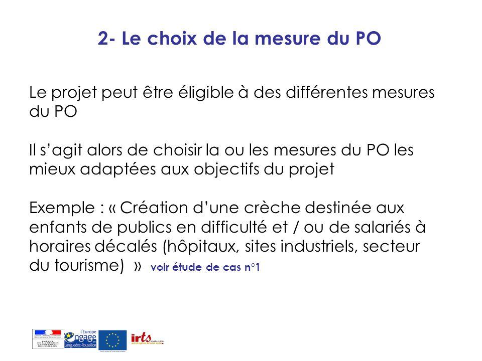 2- Le choix de la mesure du PO Le projet peut être éligible à des différentes mesures du PO Il sagit alors de choisir la ou les mesures du PO les mieu