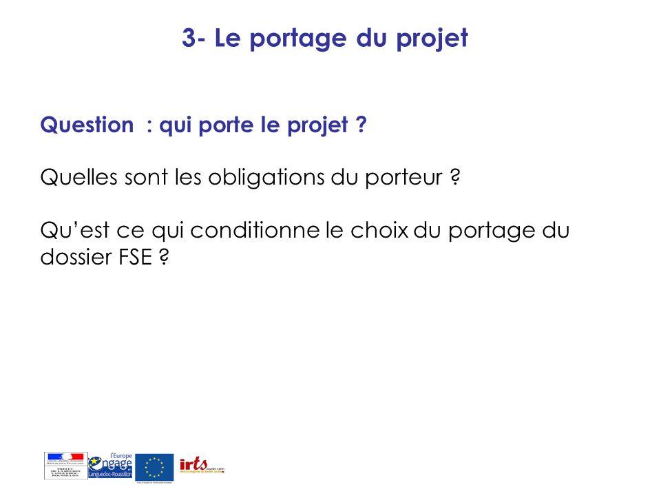 3- Le portage du projet Question : qui porte le projet ? Quelles sont les obligations du porteur ? Quest ce qui conditionne le choix du portage du dos