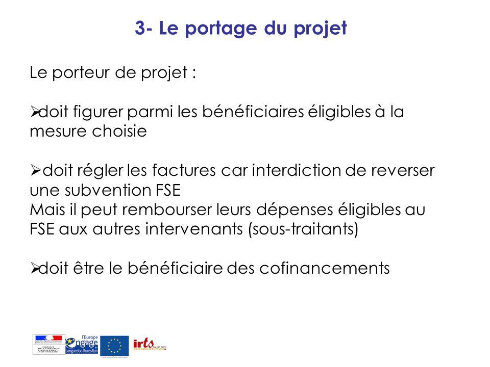 3- Le portage du projet Le porteur de projet : doit figurer parmi les bénéficiaires éligibles à la mesure choisie doit régler les factures car interdi