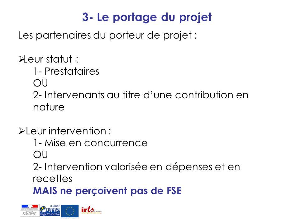3- Le portage du projet Les partenaires du porteur de projet : Leur statut : 1- Prestataires OU 2- Intervenants au titre dune contribution en nature L