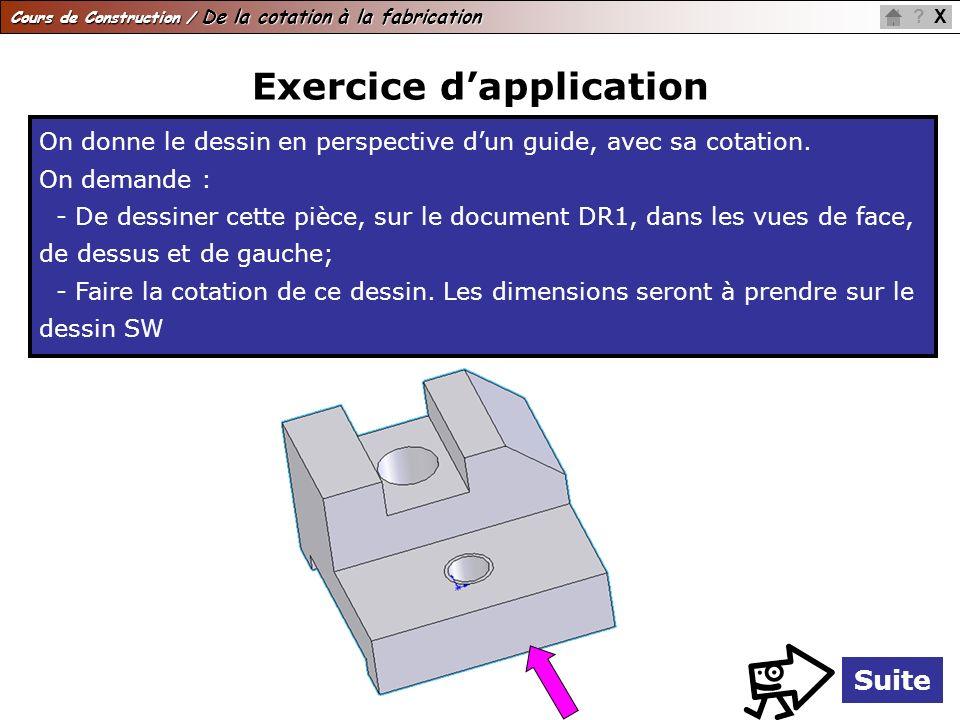 Cours de Construction / De la cotation à la fabrication X? Exercice dapplication On donne le dessin en perspective dun guide, avec sa cotation. On dem