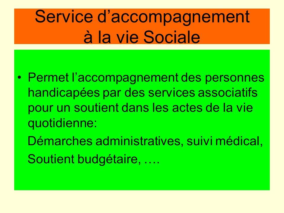 Service daccompagnement à la vie Sociale Permet laccompagnement des personnes handicapées par des services associatifs pour un soutient dans les actes