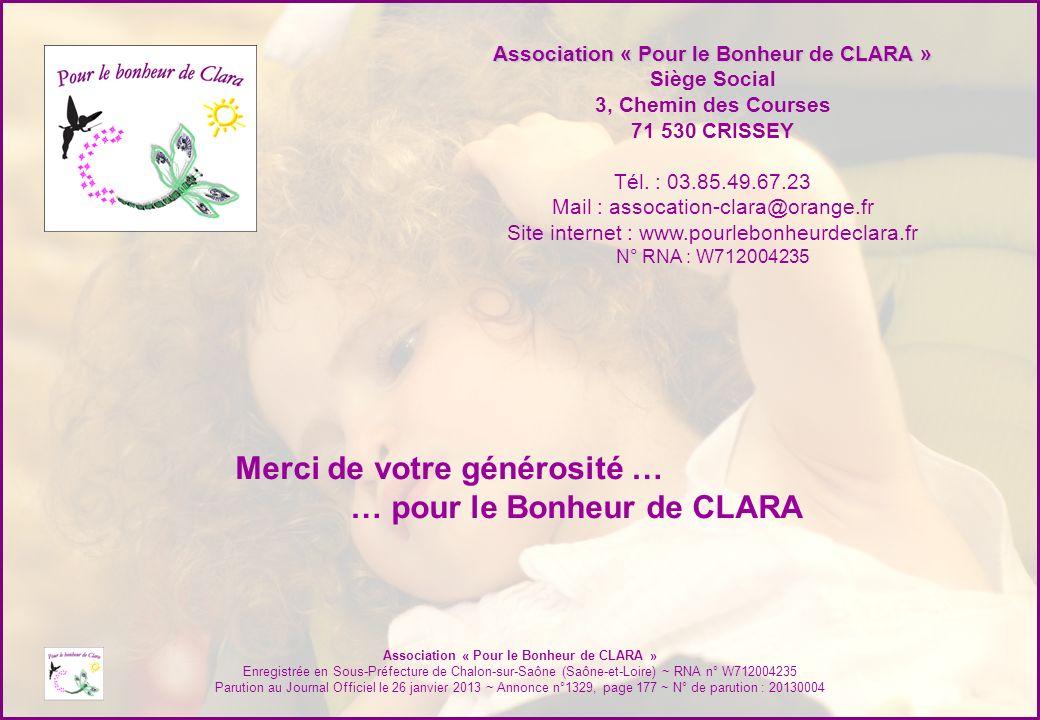 Association « Pour le Bonheur de CLARA » Enregistrée en Sous-Préfecture de Chalon-sur-Saône (Saône-et-Loire) ~ RNA n° W712004235 Parution au Journal O