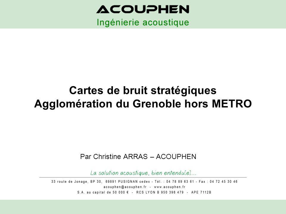 Cartes de bruit stratégiques Agglomération du Grenoble hors METRO Par Christine ARRAS – ACOUPHEN