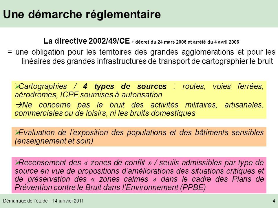 Démarrage de létude – 14 janvier 20114 Une démarche réglementaire La directive 2002/49/CE + décret du 24 mars 2006 et arrêté du 4 avril 2006 = une obl