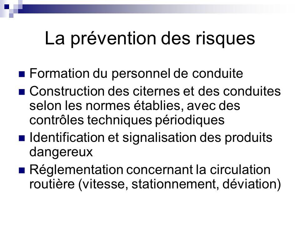 La prévention des risques Formation du personnel de conduite Construction des citernes et des conduites selon les normes établies, avec des contrôles