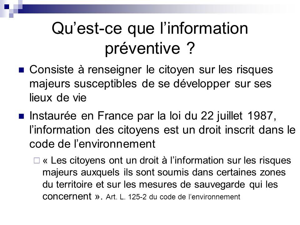 Quest-ce que linformation préventive ? Consiste à renseigner le citoyen sur les risques majeurs susceptibles de se développer sur ses lieux de vie Ins