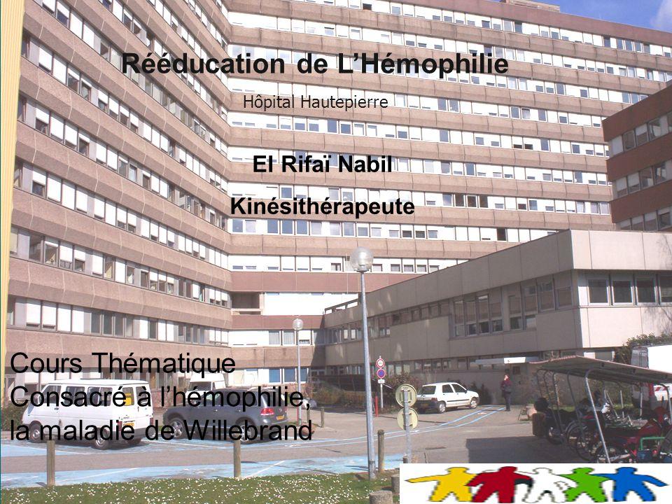 Rééducation de LHémophilie Cours Thématique Consacré à lhémophilie, la maladie de Willebrand Hôpital Hautepierre El Rifaï Nabil Kinésithérapeute