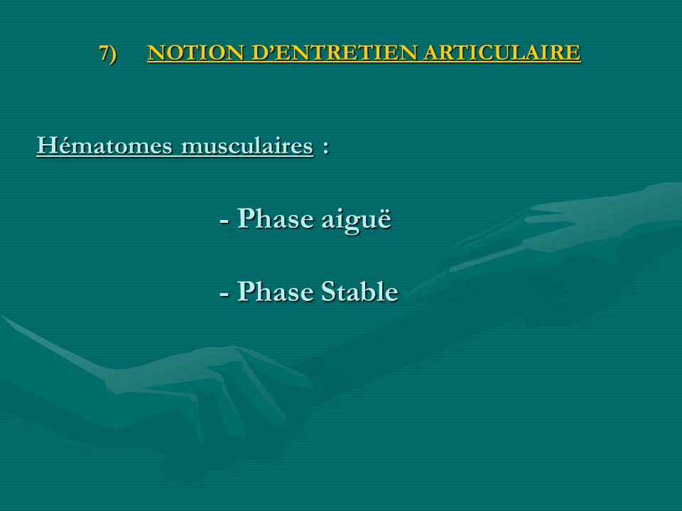 Hématomes musculaires : - Phase aiguë - Phase Stable 7) NOTION DENTRETIEN ARTICULAIRE