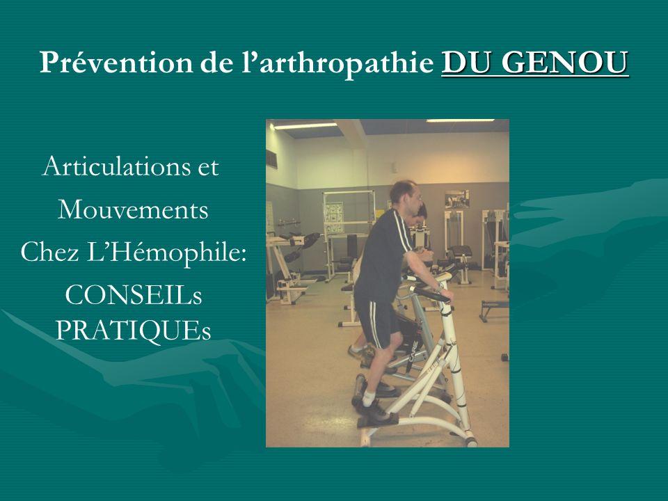 DU GENOU Prévention de larthropathie DU GENOU Articulations et Mouvements Chez LHémophile: CONSEILs PRATIQUEs