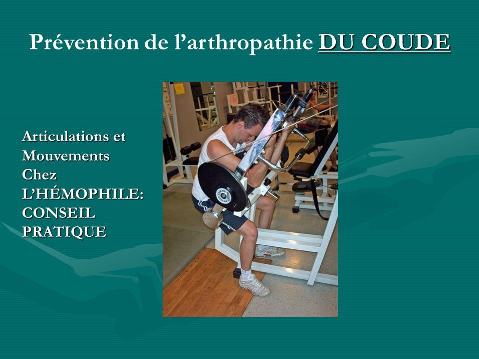 Articulations et Mouvements Chez LHÉMOPHILE: CONSEIL PRATIQUE DU COUDE Prévention de larthropathie DU COUDE