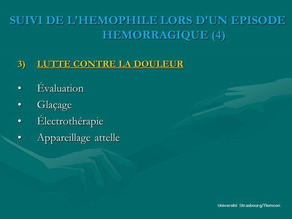 Évaluation de la douleur Douleur Douleur amyotrophie inflammation amyotrophie inflammation Échelle visuelle analogique (EVA) : - Avant traitement - Après traitement pour évaluer l efficacité du traitement SUIVI DE L HEMOPHILE LORS D UN EPISODE HEMORRAGIQUE (5) SUIVI DE L HEMOPHILE LORS D UN EPISODE HEMORRAGIQUE (5) Dans tous les cas habituer le patient à appréhender le niveau de cette douleur