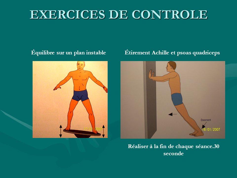 Équilibre sur un plan instable Réaliser à la fin de chaque séance.30 seconde Étirement Achille et psoas quadriceps EXERCICES DE CONTROLE