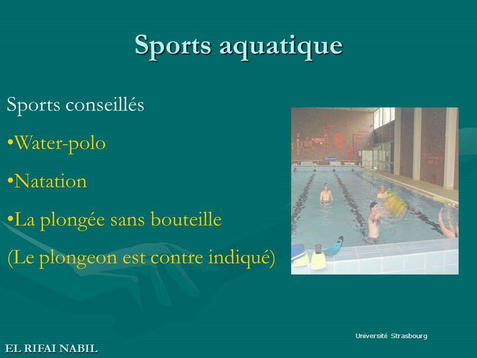 Sports aquatique Universit é Strasbourg EL RIFAI NABIL Sports conseillés Water-polo Natation La plongée sans bouteille (Le plongeon est contre indiqué