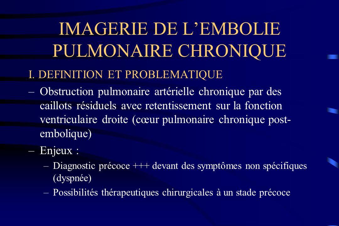 IMAGERIE DE LEMBOLIE PULMONAIRE CHRONIQUE I. DEFINITION ET PROBLEMATIQUE –Obstruction pulmonaire artérielle chronique par des caillots résiduels avec