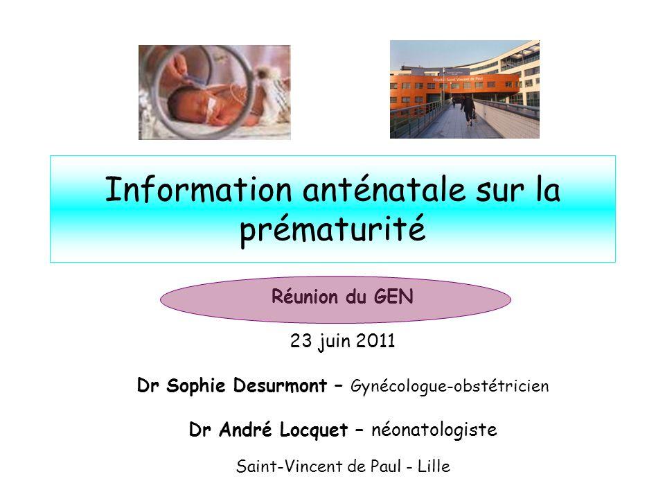 Information anténatale sur la prématurité Réunion du GEN 23 juin 2011 Dr Sophie Desurmont – Gynécologue-obstétricien Dr André Locquet – néonatologiste