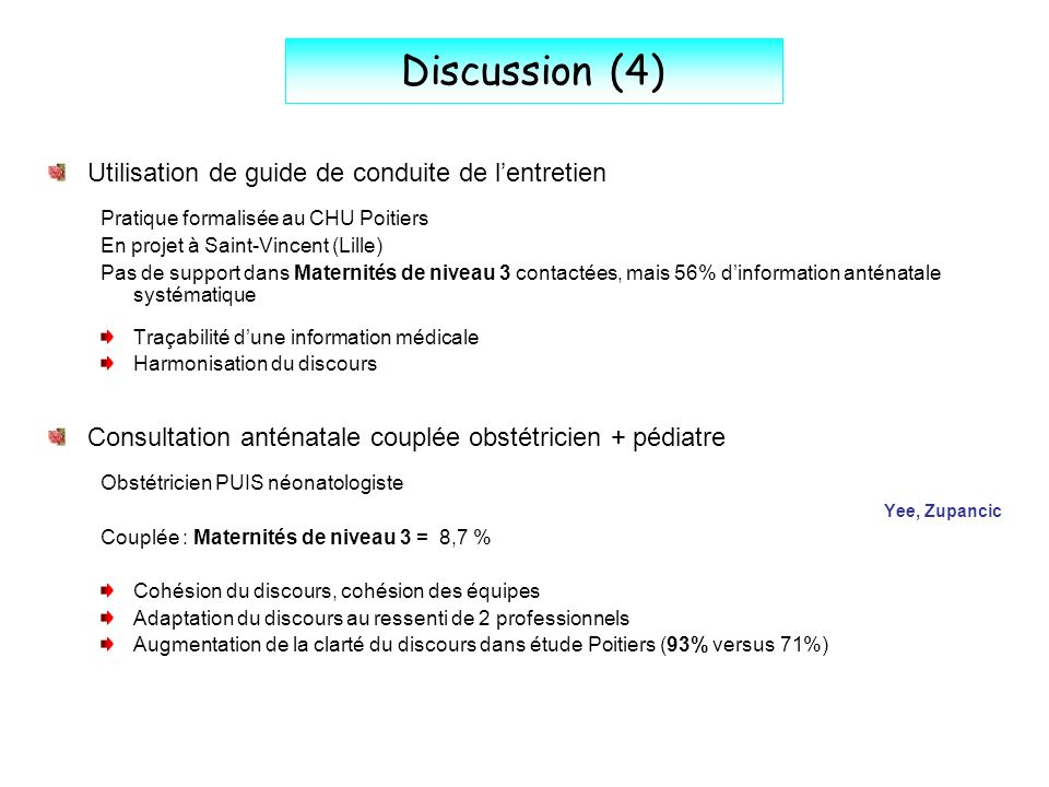 Discussion (4) Utilisation de guide de conduite de lentretien Pratique formalisée au CHU Poitiers En projet à Saint-Vincent (Lille) Pas de support dan