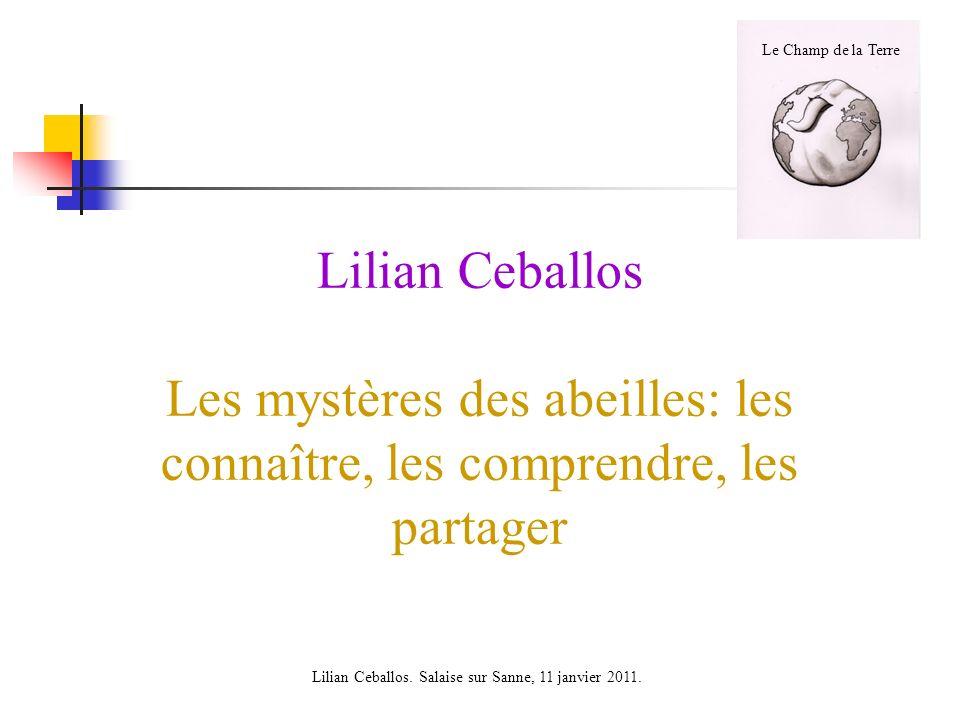 Lilian Ceballos Les mystères des abeilles: les connaître, les comprendre, les partager Lilian Ceballos. Salaise sur Sanne, 11 janvier 2011. Le Champ d