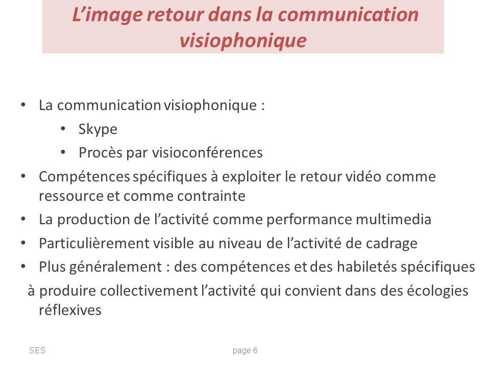 Limage retour dans la communication visiophonique SESpage 6 La communication visiophonique : Skype Procès par visioconférences Compétences spécifiques