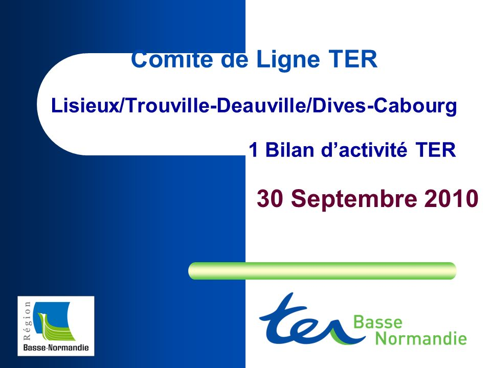 Comité de Ligne TER Lisieux/Trouville-Deauville/Dives-Cabourg 1 Bilan dactivité TER 30 Septembre 2010