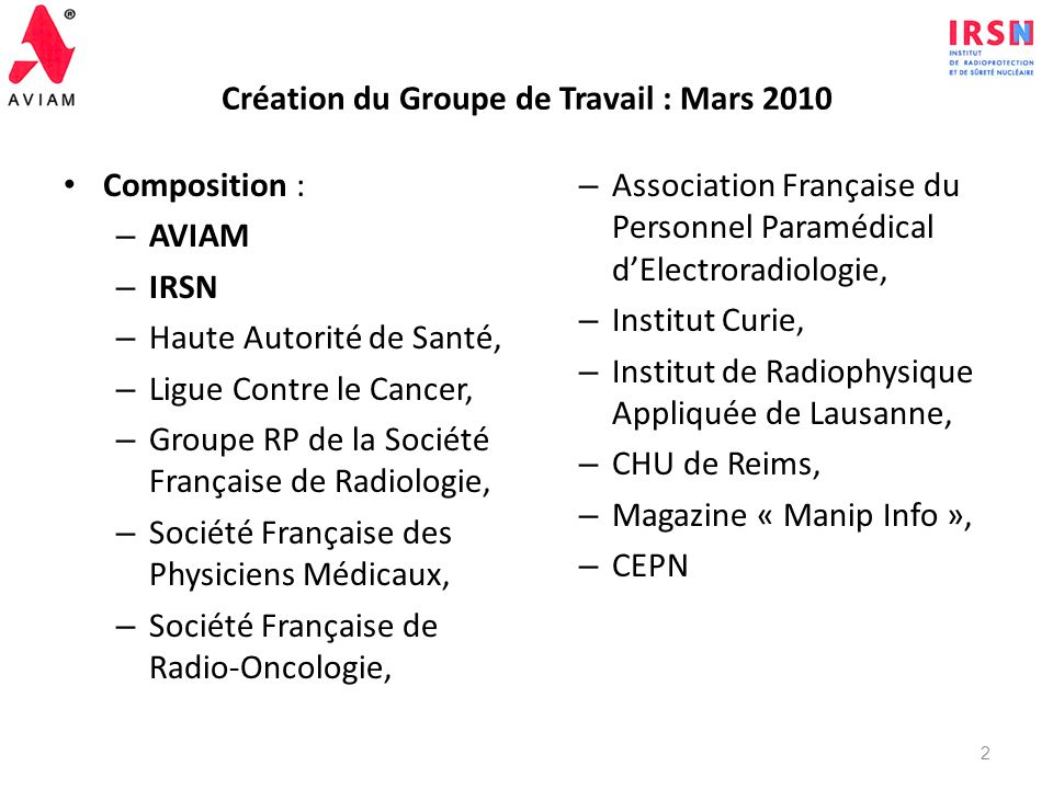 Origine du Groupe de travail Volonté du Service DOuverture à la Société de lIRSN de développer des actions dans le domaine médical Première étude 2008