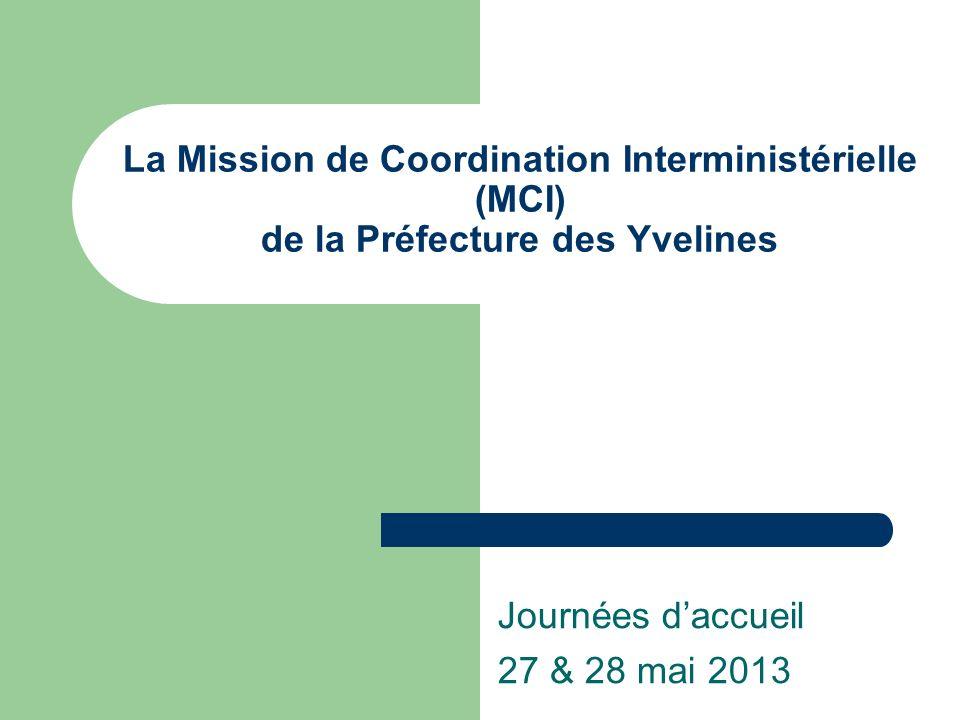 La Mission de Coordination Interministérielle (MCI) de la Préfecture des Yvelines Journées daccueil 27 & 28 mai 2013