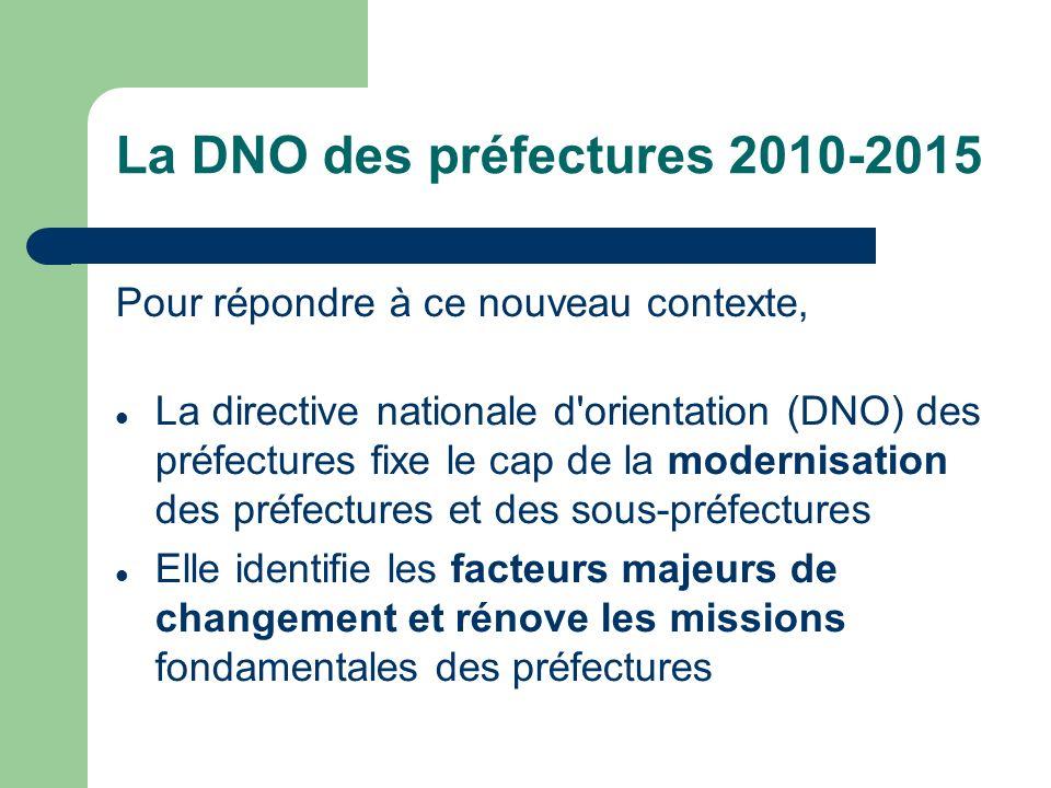 La DNO des préfectures 2010-2015 Pour répondre à ce nouveau contexte, La directive nationale d'orientation (DNO) des préfectures fixe le cap de la mod