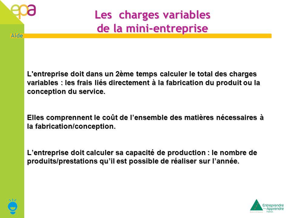 10 Aide Les charges variables de la mini-entreprise L'entreprise doit dans un 2ème temps calculer le total des charges variables : les frais liés dire