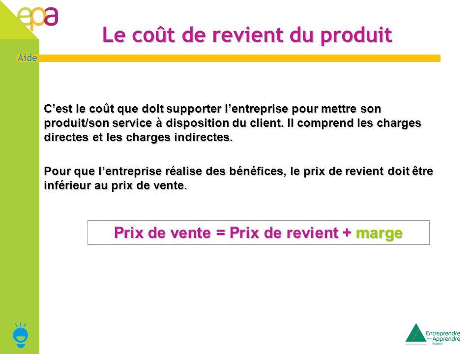 11 Aide Le coût de revient du produit Cest le coût que doit supporter lentreprise pour mettre son produit/son service à disposition du client. Il comp