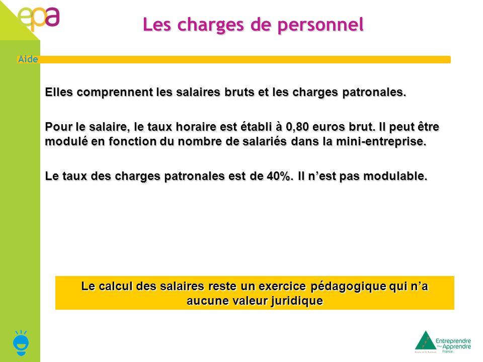 6 Aide Les charges de personnel Elles comprennent les salaires bruts et les charges patronales. Pour le salaire, le taux horaire est établi à 0,80 eur