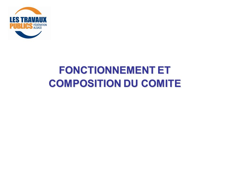 FONCTIONNEMENT ET COMPOSITION DU COMITE