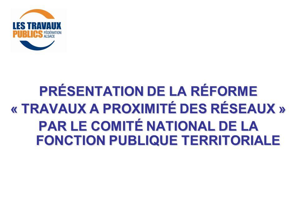 PRÉSENTATION DE LA RÉFORME « TRAVAUX A PROXIMITÉ DES RÉSEAUX » PAR LE COMITÉ NATIONAL DE LA FONCTION PUBLIQUE TERRITORIALE