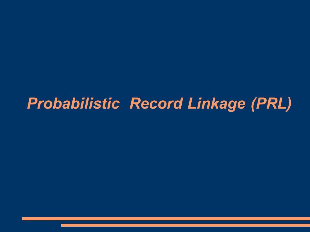 Probabilistic Record Linkage (PRL)