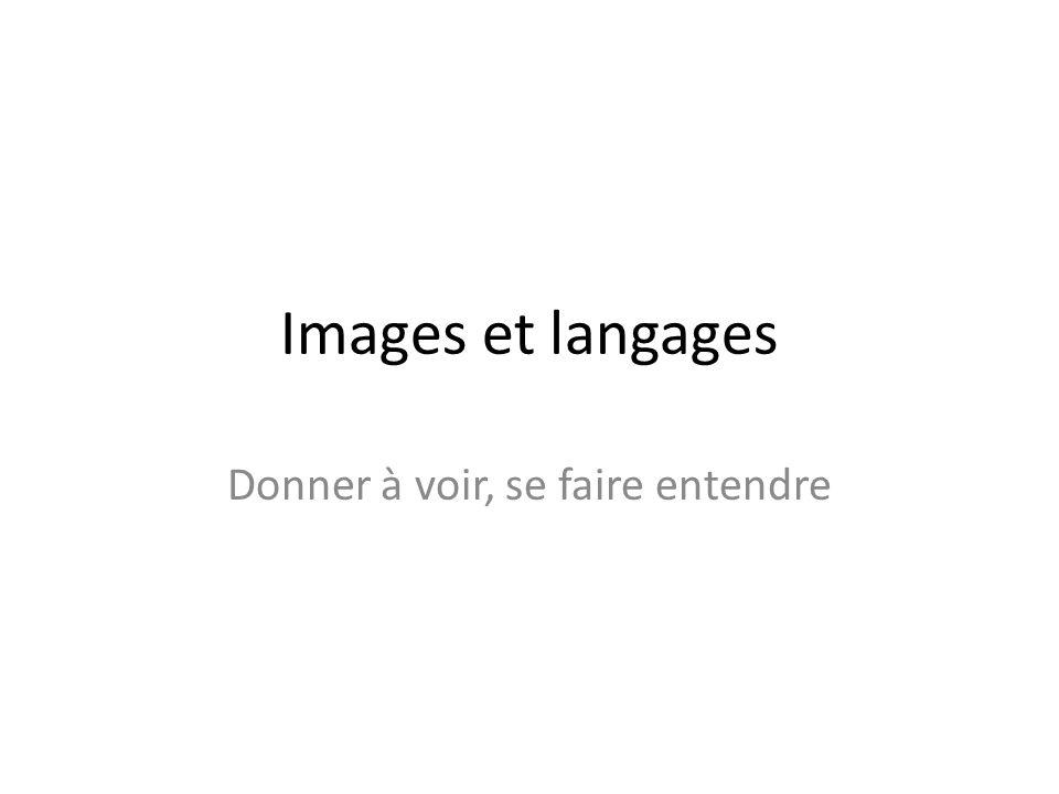 Images et langages Donner à voir, se faire entendre
